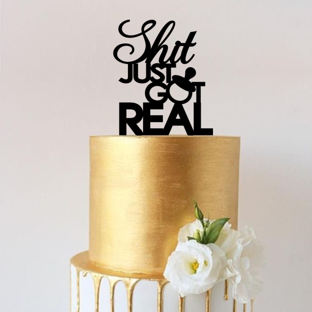 Shit Just Got Real Dummy Cake Topper