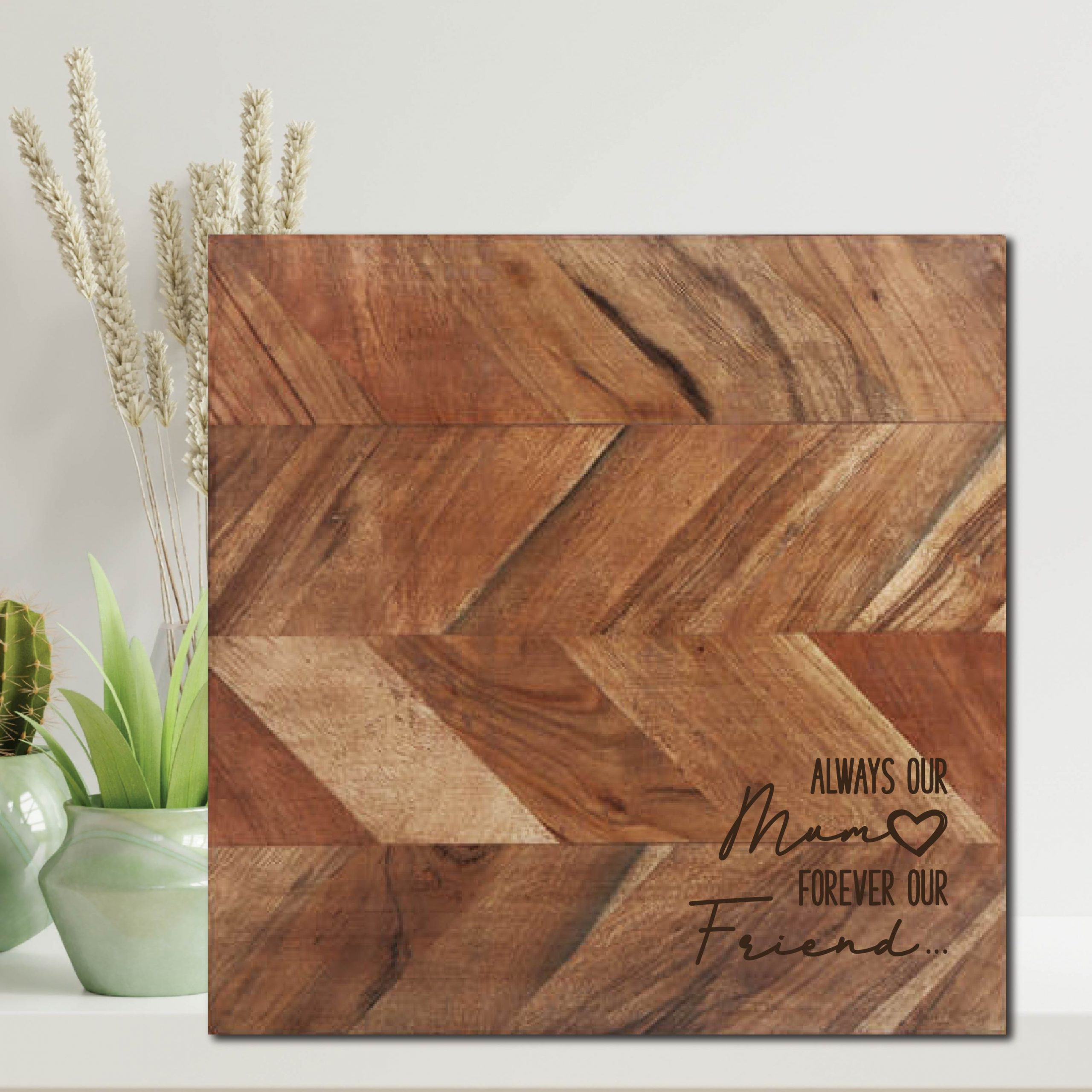 Always Our Mum Forever Our Friend Chopping Board
